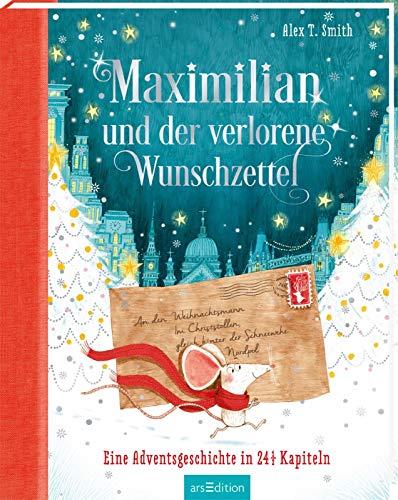Maximilian und der verlorene Wunschzettel: Eine Adventsgeschichte in 24 1/2 Kapiteln