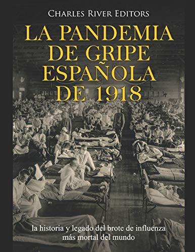 La pandemia de gripe española de 1918: la historia y legado del brote de influenza más mortal del