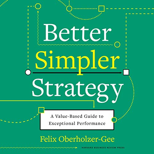 Better, Simpler Strategy Audiobook By Felix Oberholzer-Gee cover art