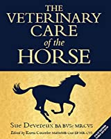 The Veterinary Care of the Horse: 3rd Edition