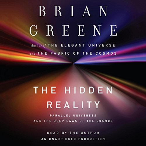 The Hidden Reality     Parallel Universes and the Deep Laws of the Cosmos              Written by:                                                                                                                                 Brian Greene                               Narrated by:                                                                                                                                 Brian Greene                      Length: 13 hrs and 48 mins     9 ratings     Overall 4.9