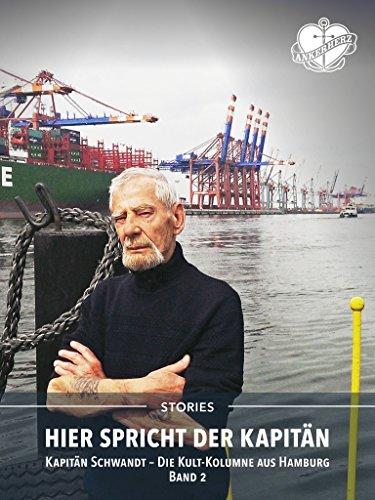 Hier spricht der Kapitän. Band 2: Kapitän Schwandt - Die Kult-Kolumne aus Hamburg. (Ankerherz Stories 5)