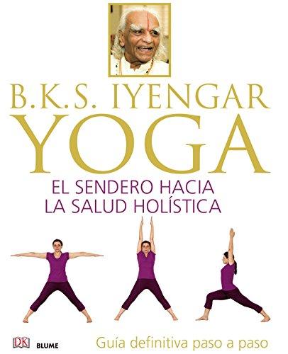 BKS. Iyengar Yoga: El sendero hacia la salud holística