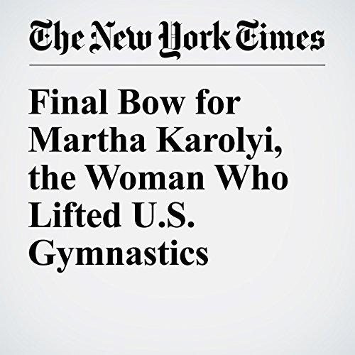 Final Bow for Martha Karolyi, the Woman Who Lifted US Gymnastics audiobook cover art