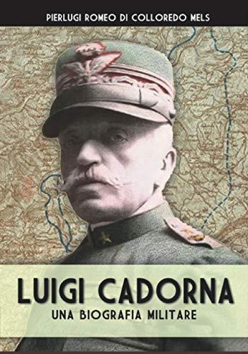 Luigi Cadorna: Una biografia militare: Volume 31