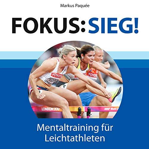 Fokus: Sieg!: Mentaltraining für Leichtathleten