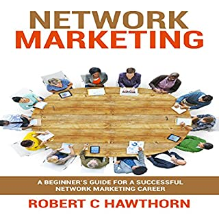 Network Marketing     A Beginner's Guide for a Successful Network Marketing Career              By:                                                                                                                                 Robert C Hawthorn                               Narrated by:                                                                                                                                 Douglas Birk                      Length: 1 hr and 55 mins     1 rating     Overall 2.0