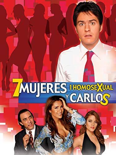 7 Women, 1 Homosexual and Carlos