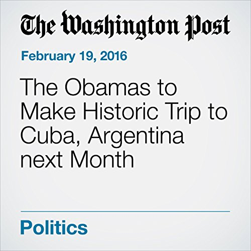 The Obamas to Make Historic Trip to Cuba, Argentina next Month audiobook cover art
