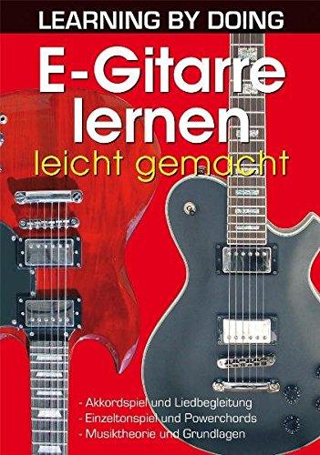 E-Gitarre lernen leicht gemacht: Akkordspiel und Liedbegleitung. Einzeltonspiel und Powerchords. Musiktheorie und Grundlagen
