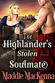 The Highlander's Stolen Soulmate: A Steamy Scottish Historical Romance Novel