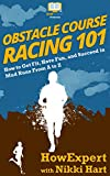 Obstacle Course Racing 101: How to Get Fit, Have Fun, and Succeed in Mud Runs From A to Z (English Edition)