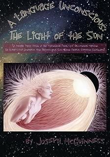 A Language Unconscious: The Light of the Sun: (A Private Press Vision of the Hallucidream Machine, the Ultralight Generator Mind Defibrillator Soul-Sound Creator Supergod Shockwave)