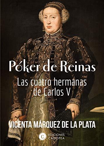 Póker de Reinas: Las cuatro hermanas de Carlos V eBook: Márquez de la Plata, Vicenta: Amazon.es: Tienda Kindle