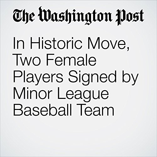 In Historic Move, Two Female Players Signed by Minor League Baseball Team cover art