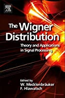 The Wigner Distribution: Theory and Applications in Signal Processing
