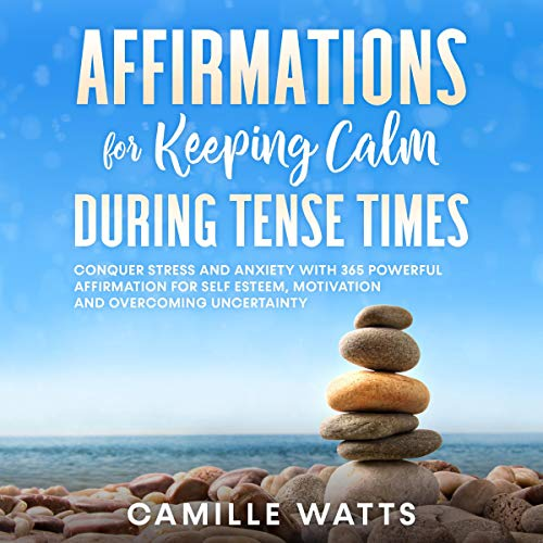 Affirmations for Keeping Calm During Tense Times Audiobook By Camille Watts cover art