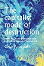 The Capitalist Mode of Destruction: Austerity, Ecological Crisis and the Hollowing Out of Democracy