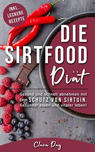 Die Sirtfood-Diät - Gesund und schnell abnehmen.: Einfach und gesund abnehmen mit dem Schutzenzym Sirtuin. Gesünder essen und vitaler leben.