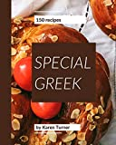 150 Special Greek Recipes: Making More Memories in your Kitchen with Greek Cookbook!