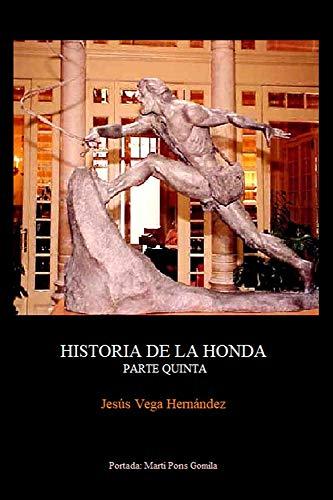 HISTORIA DE LA HONDA: PARTE QUINTA
