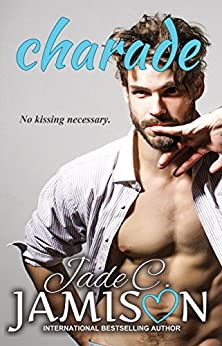 Charade (A Fake Fiancée Romance) (Pretense and Promises Book 1) by [Jade C. Jamison]
