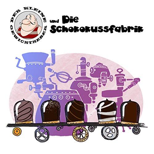 Der kleine Gewichtheber und die Schokokussfabrik Titelbild