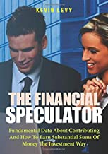The Financial Speculator: Fundamental Data About Contributing And How To Earn Substantial Sums Of Money The Investment Way
