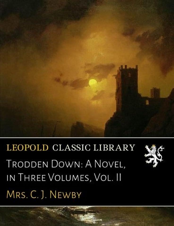 アブセイエンドテーブル重さTrodden Down: A Novel, in Three Volumes, Vol. II