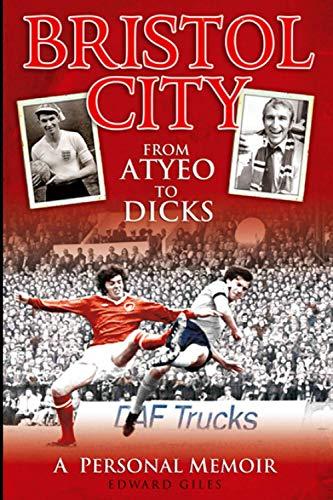 Bristol City: From Atyeo to Dicks - A Personal Memoir (Desert Island Football Histories)