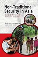 Non-Traditional Security in Asia: Issues, Challenges and Framework for Action
