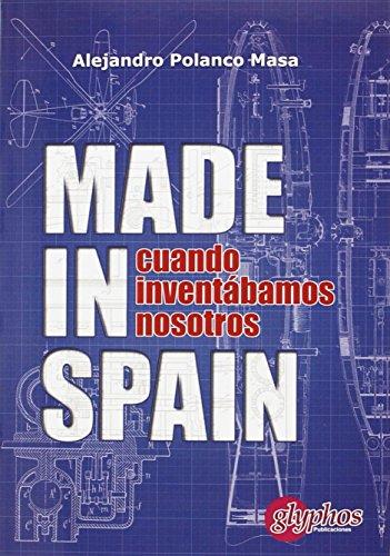 Made in Spain: Cuando inventábamos nosotros (Historia de la Ciencia)