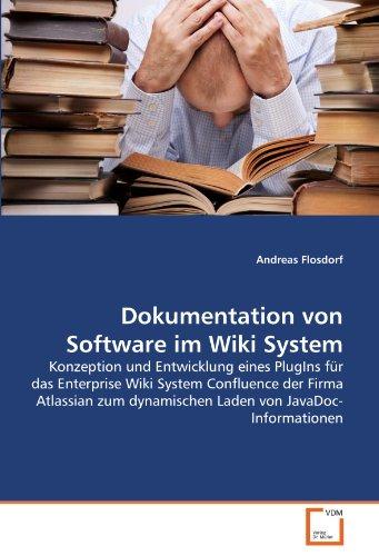 Dokumentation von Software im Wiki System: Konzeption und Entwicklung eines PlugIns für das Enterprise Wiki System Confluence der Firma Atlassian zum dynamischen Laden von JavaDoc-Informationen