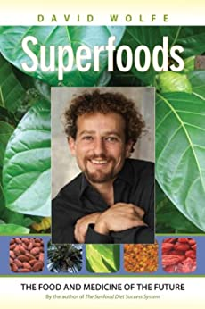 Superfoods: The Food and Medicine of the Future by [David Wolfe]