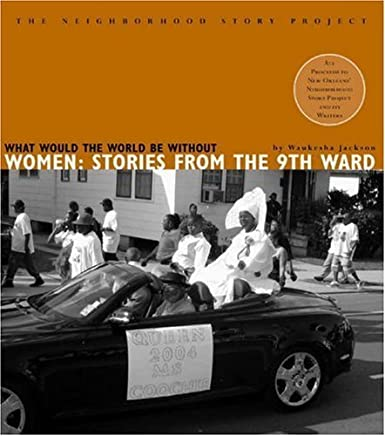 What Would the World Be Without Women: Stories from the Ninth Ward (The Neighborhood Story Project) by Waukesha Jackson (2005-10-18)