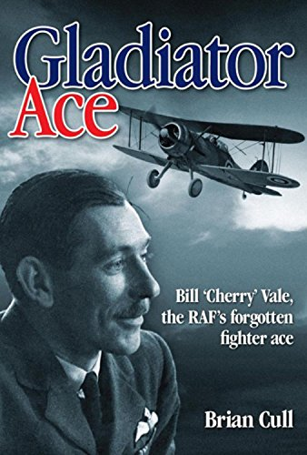 Gladiator Ace: Bill Cherry Vale, the RAF's Forgotten Fighter Ace
