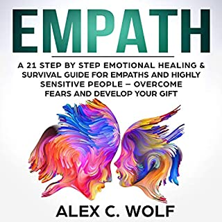 Empath: A 21 Step by Step Emotional Healing & Survival Guide for Empaths and Highly Sensitive People - Overcome Fears and Develop Your Gift cover art