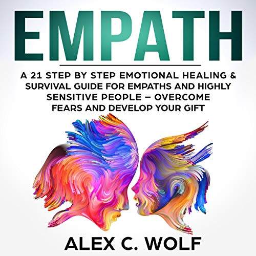 Empath: A 21 Step by Step Emotional Healing & Survival Guide for Empaths and Highly Sensitive People - Overcome Fears and Develop Your Gift audiobook cover art