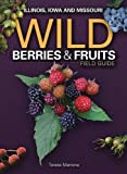 Wild Berries & Fruits Field Guide of Illinois, Iowa and Missouri (Wild Berries & Fruits Identification Guides)