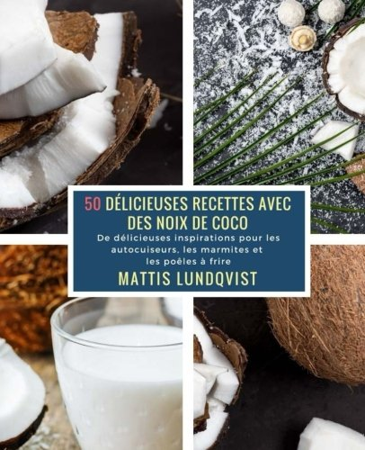 50 Délicieuses Recettes avec des Noix de Coco: De délicieuses inspirations pour les autocuiseurs, les marmites et les poêles à frire