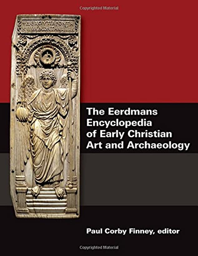 The Eerdmans Encyclopedia of Early Christian Art and Archaeology