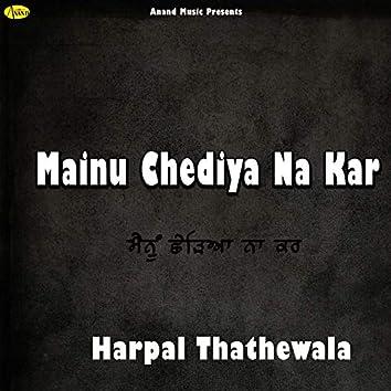 Mainu Chediya Na Kar