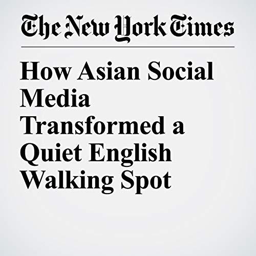 How Asian Social Media Transformed a Quiet English Walking Spot copertina