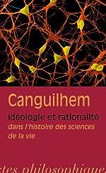 Idéologie et rationalité dans l'histoire des sciences de la vie de Georges Canguilhem
