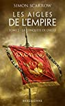 Les aigles de l'Empire, tome 2 : La conquête de l'aigle par Scarrow