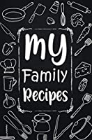 My Family Recipes: Adult Blank Lined Diary Notebook, Write in Your Best Family Recipes, Food Recipes Notebook, Recipe and Cooking Gifts