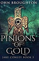 Pinions Of Gold: Large Print Hardcover Edition