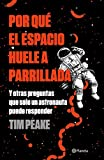 Por qué el espacio huele a parrillada (Edición mexicana): Y otras preguntas que solo un astronauta puede responder
