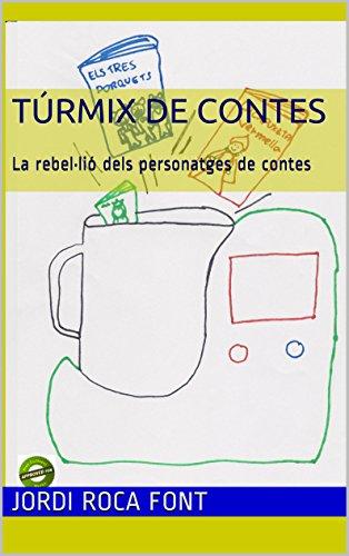 Túrmix de contes: La rebel·lió dels personatges de contes (Catalan Edition)