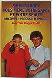 Sauvegardez vous-meme votre sante et votre beaute par simple pression d'un doigt de Roger Dalet ( 1979 )